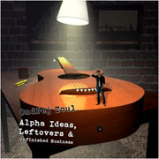 Alpha Ideas, Leftovers & Unfinished Business